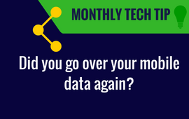 Did you go over your mobile data again? Your Monthly TechTip