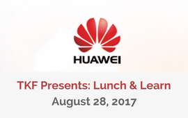 Huawei Lunch & Learn: August 28, 2017