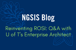 NGSIS Blog: Reinventing ROSI: Q&A with U of T's Enterprise Architect