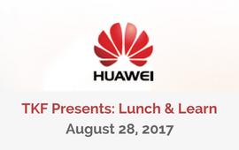 Huawei Lunch & Learn: August 28, 2017