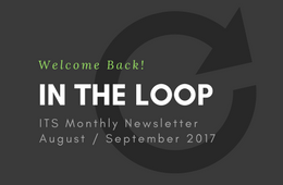 In the Loop - ITS Monthly Newsletters - August / September 2017 - Welcome Back!