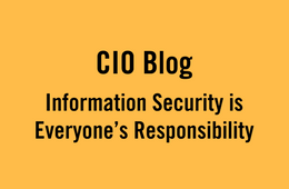 CIO Blog: Information Security is Everyones Responsibility